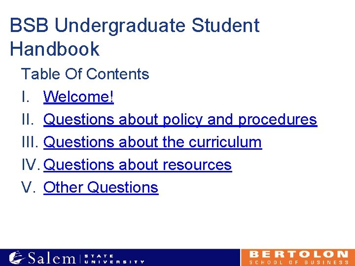 BSB Undergraduate Student Handbook Table Of Contents I. Welcome! II. Questions about policy and