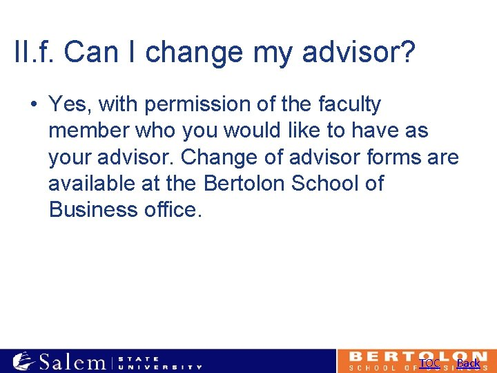 II. f. Can I change my advisor? • Yes, with permission of the faculty