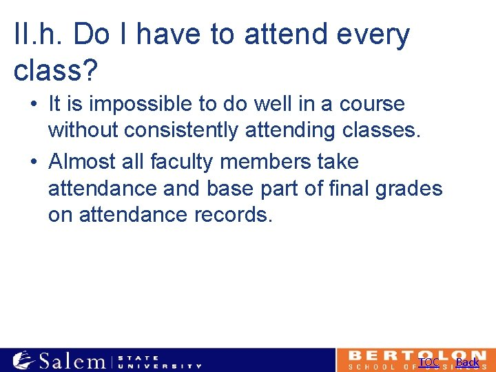 II. h. Do I have to attend every class? • It is impossible to