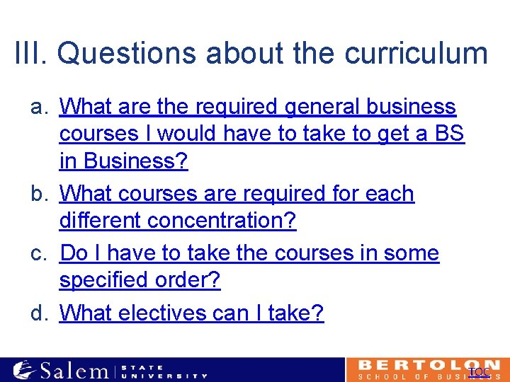 III. Questions about the curriculum a. What are the required general business courses I