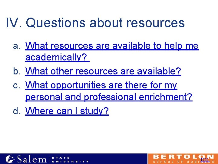 IV. Questions about resources a. What resources are available to help me academically? b.