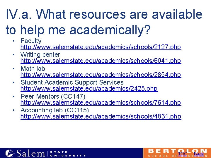 IV. a. What resources are available to help me academically? • Faculty http: //www.