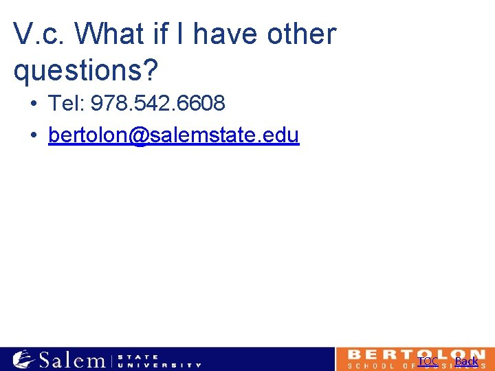 V. c. What if I have other questions? • Tel: 978. 542. 6608 •