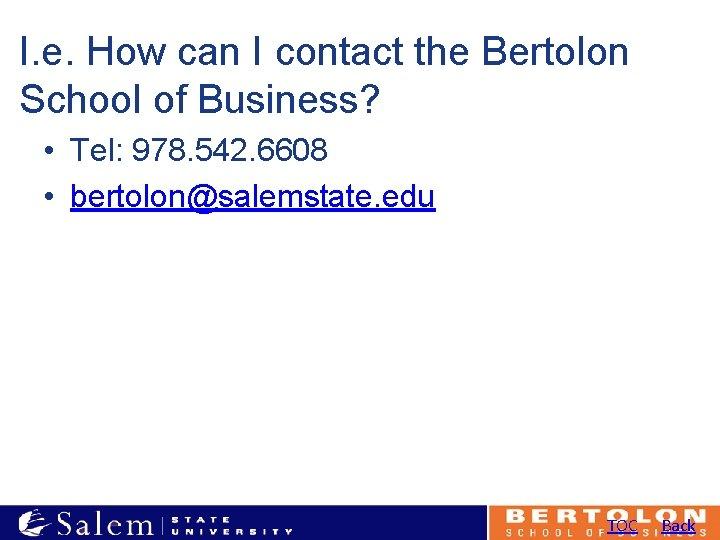 I. e. How can I contact the Bertolon School of Business? • Tel: 978.