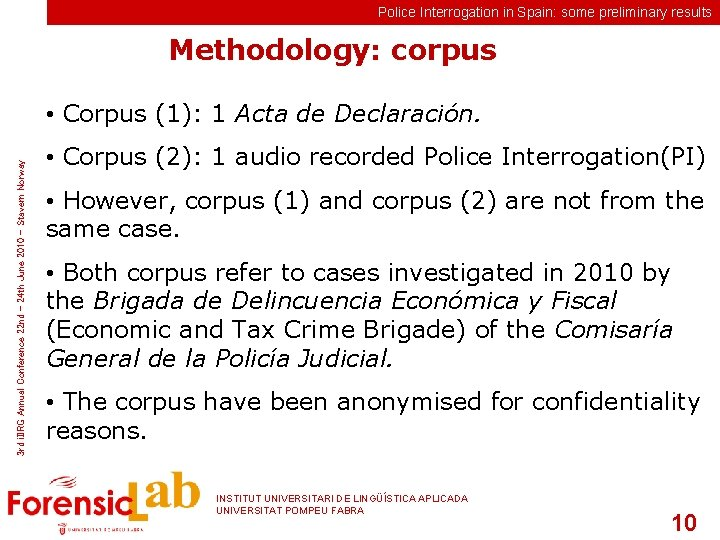 Police Interrogation in Spain: some preliminary results Methodology: corpus 3 rd i. IIRG Annual