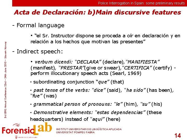 Police Interrogation in Spain: some preliminary results Acta de Declaración: b)Main discursive features -