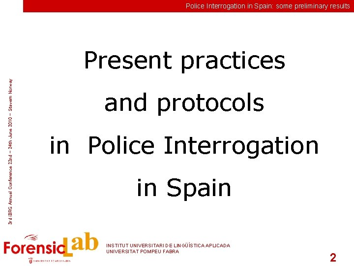 Police Interrogation in Spain: some preliminary results 3 rd i. IIRG Annual Conference 22