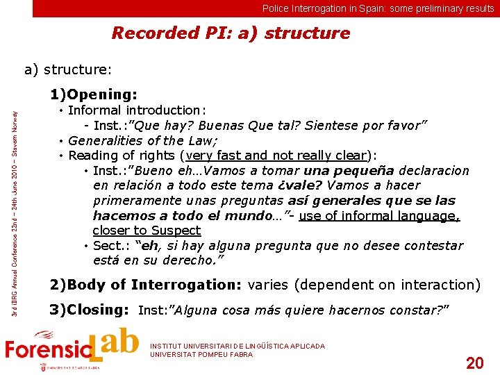 Police Interrogation in Spain: some preliminary results Recorded PI: a) structure: 3 rd i.