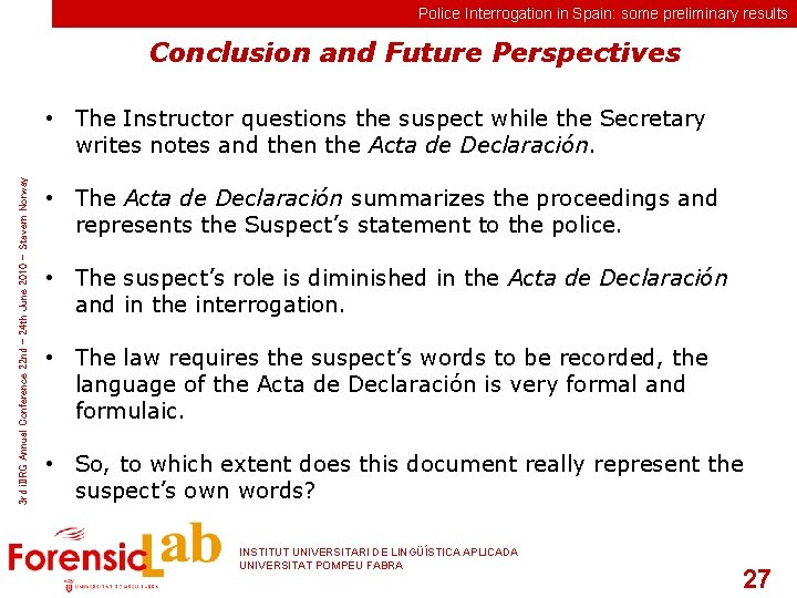 Police Interrogation in Spain: some preliminary results Conclusion and Future Perspectives 3 rd i.