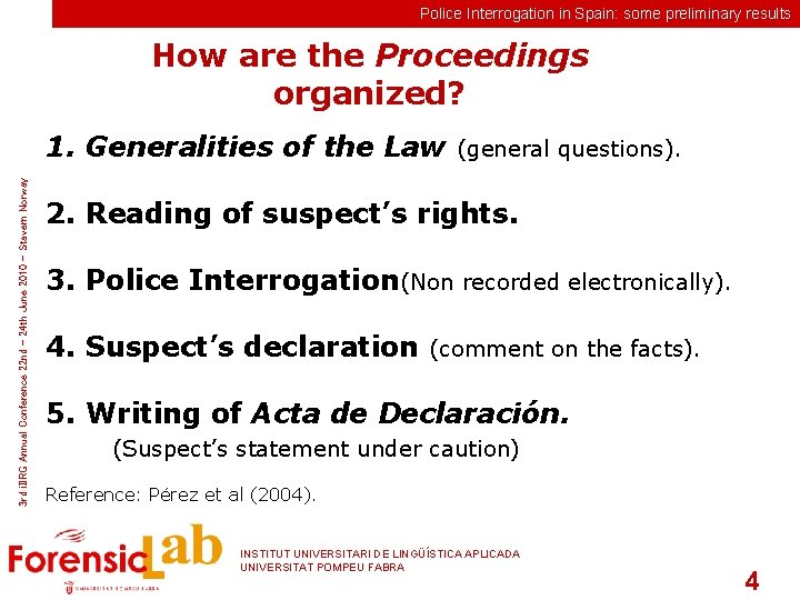 Police Interrogation in Spain: some preliminary results How are the Proceedings organized? 3 rd