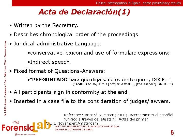 Police Interrogation in Spain: some preliminary results Acta de Declaración(1) • Written by the