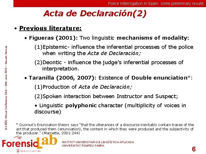 Police Interrogation in Spain: some preliminary results Acta de Declaración(2) • Previous literature: 3