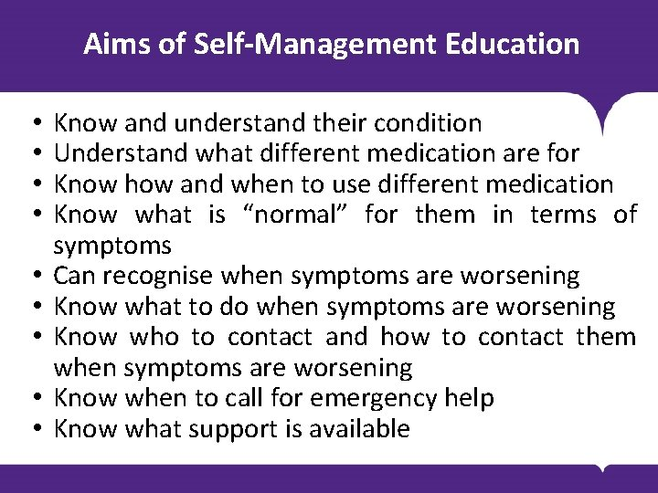 Aims of Self-Management Education • • • Know and understand their condition Understand what