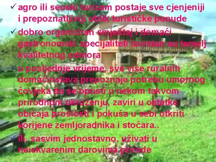 ü agro ili seoski turizam postaje sve cjenjeniji i prepoznatljiviji oblik turističke ponude ü