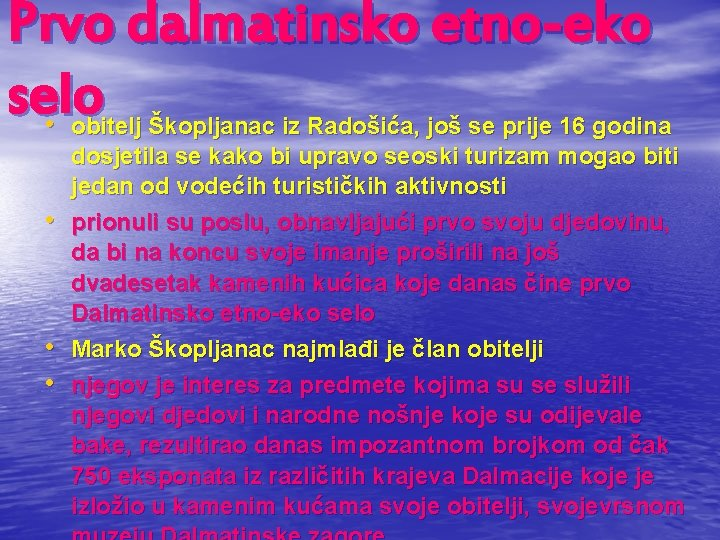 Prvo dalmatinsko etno-eko selo • • obitelj Škopljanac iz Radošića, još se prije 16