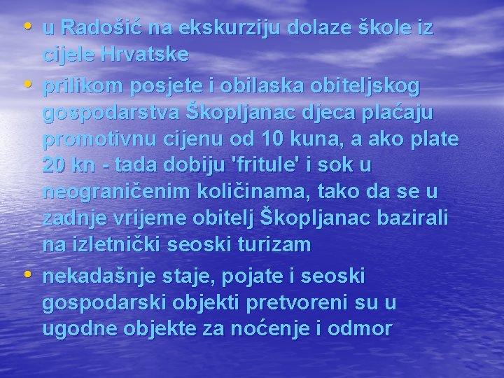 • u Radošić na ekskurziju dolaze škole iz • • cijele Hrvatske prilikom