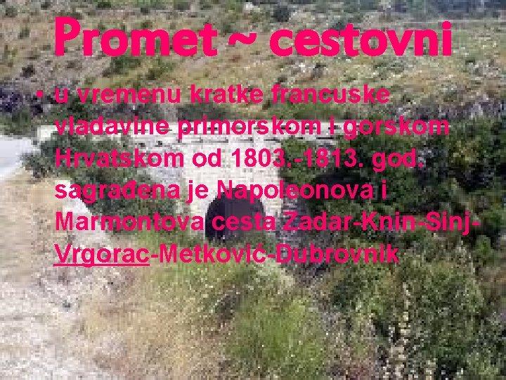 Promet ~ cestovni • u vremenu kratke francuske vladavine primorskom i gorskom Hrvatskom od