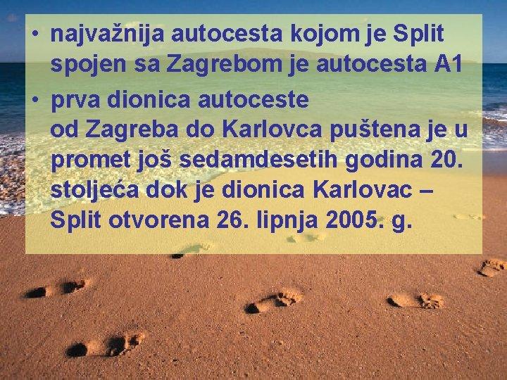 • najvažnija autocesta kojom je Split spojen sa Zagrebom je autocesta A 1