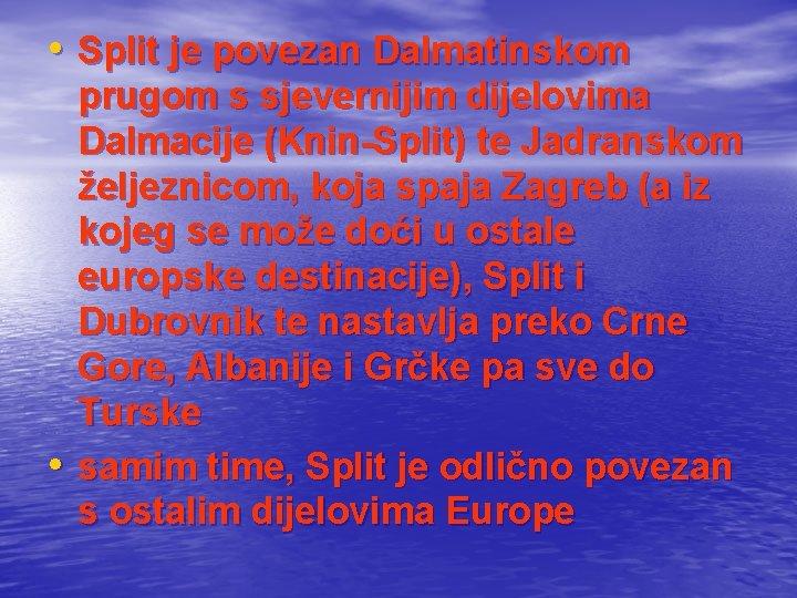 • Split je povezan Dalmatinskom • prugom s sjevernijim dijelovima Dalmacije (Knin-Split) te