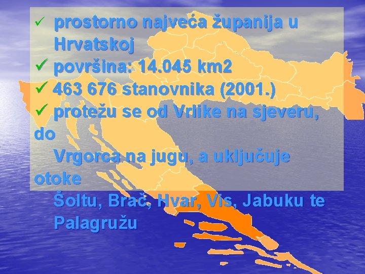 prostorno najveća županija u Hrvatskoj ü površina: 14. 045 km 2 ü 463 676