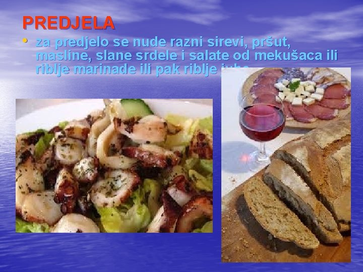 PREDJELA • za predjelo se nude razni sirevi, pršut, masline, slane srdele i salate