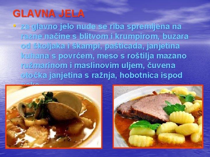 GLAVNA JELA • za glavno jelo nude se riba spremljena na razne načine s