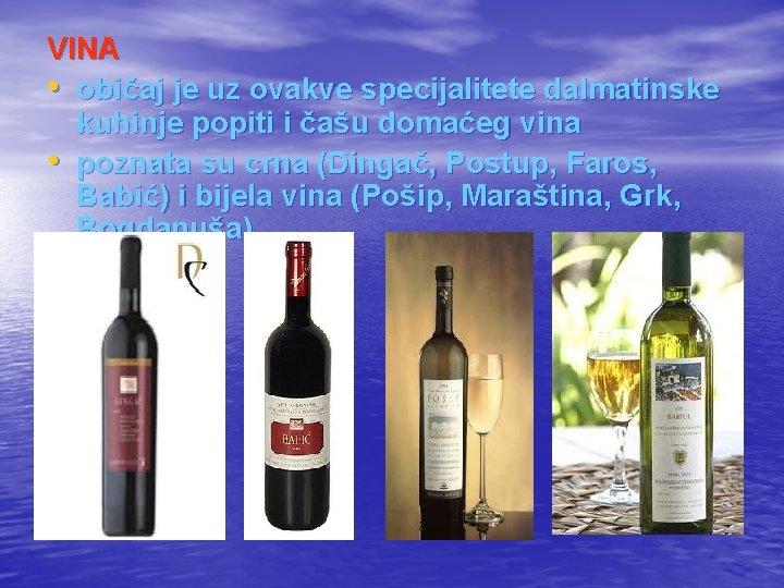 VINA • običaj je uz ovakve specijalitete dalmatinske kuhinje popiti i čašu domaćeg vina