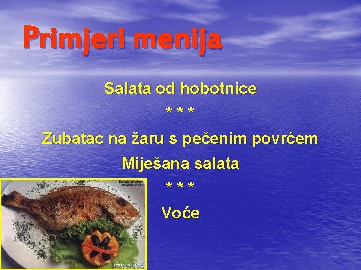 Primjeri menija Salata od hobotnice * * * Zubatac na žaru s pečenim povrćem