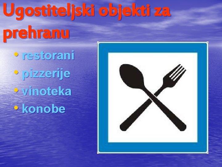 Ugostiteljski objekti za prehranu • restorani • pizzerije • vinoteka • konobe