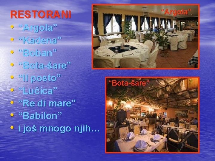 """""""Argola"""" RESTORANI • • • """"Argola"""" """"Kadena"""" """"Boban"""" """"Bota-šare"""" """"Il posto"""" """"Lučica"""" """"Re di"""