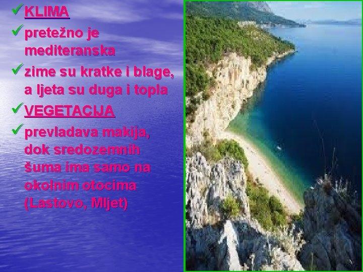 üKLIMA üpretežno je mediteranska üzime su kratke i blage, a ljeta su duga i