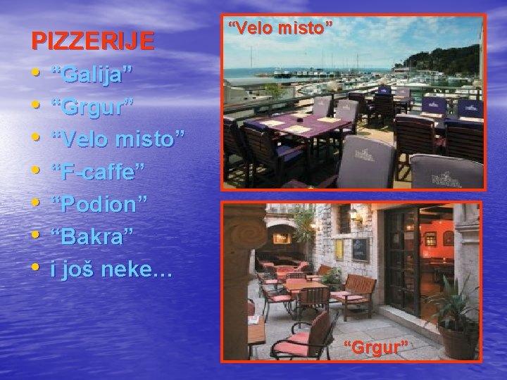 """PIZZERIJE • • """"Velo misto"""" """"Galija"""" """"Grgur"""" """"Velo misto"""" """"F-caffe"""" """"Podion"""" """"Bakra"""" i još"""
