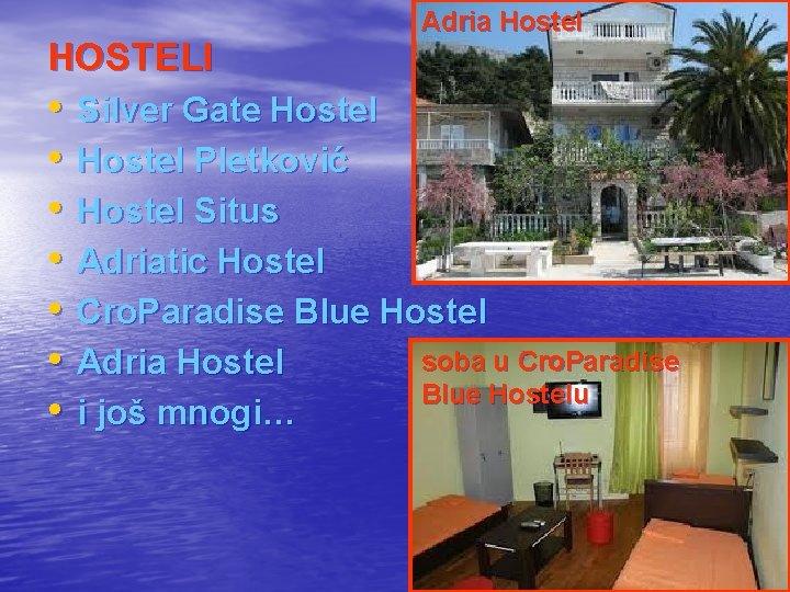 HOSTELI • • Adria Hostel Silver Gate Hostel Pletković Hostel Situs Adriatic Hostel Cro.