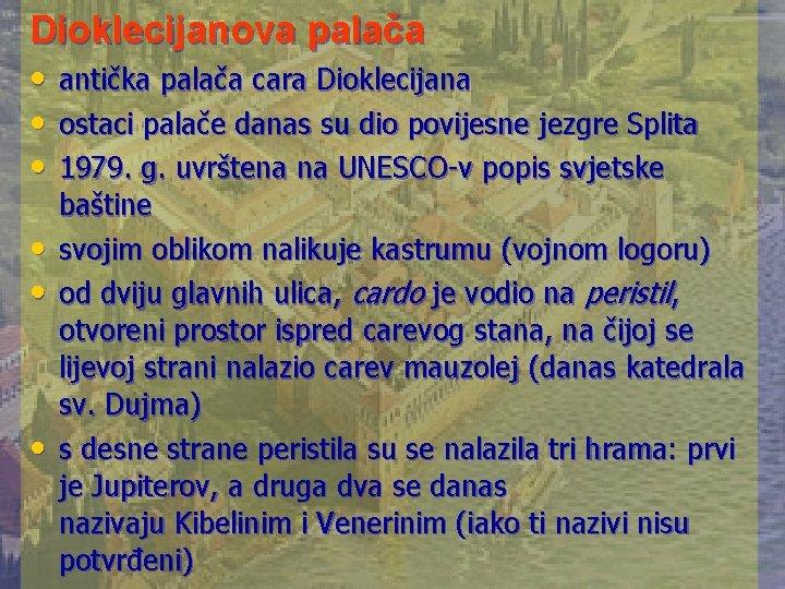 Dioklecijanova palača • • • antička palača cara Dioklecijana ostaci palače danas su dio
