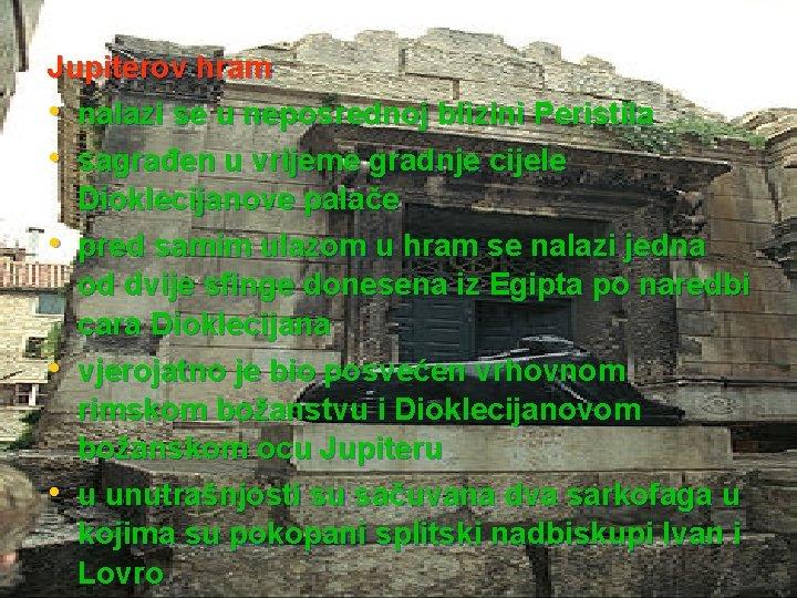 Jupiterov hram • nalazi se u neposrednoj blizini Peristila • sagrađen u vrijeme gradnje