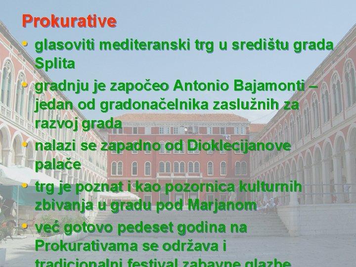 Prokurative • glasoviti mediteranski trg u središtu grada • • Splita gradnju je započeo