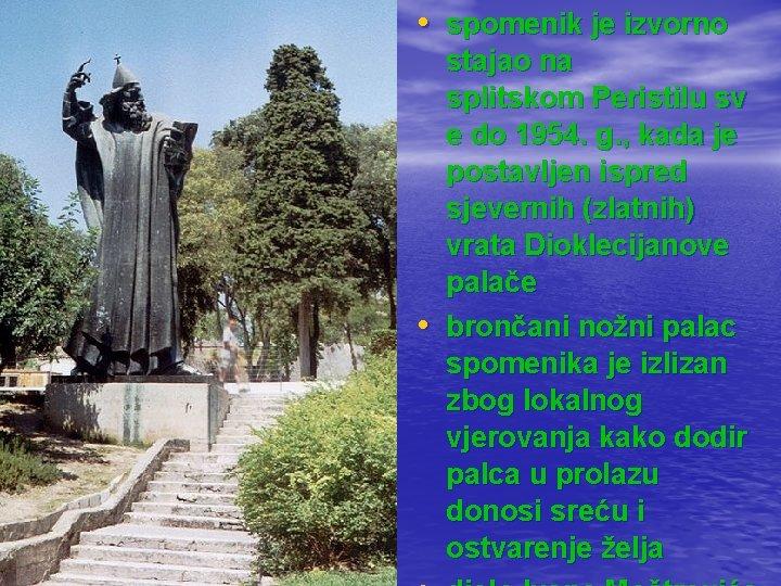 • spomenik je izvorno • stajao na splitskom Peristilu sv e do 1954.