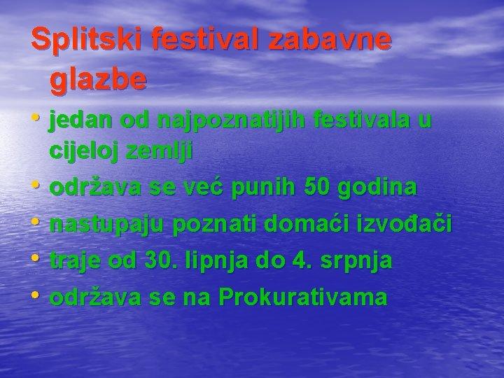 Splitski festival zabavne glazbe • jedan od najpoznatijih festivala u cijeloj zemlji • održava