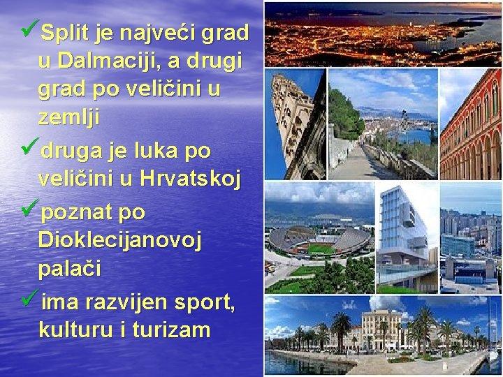 üSplit je najveći grad u Dalmaciji, a drugi grad po veličini u zemlji üdruga
