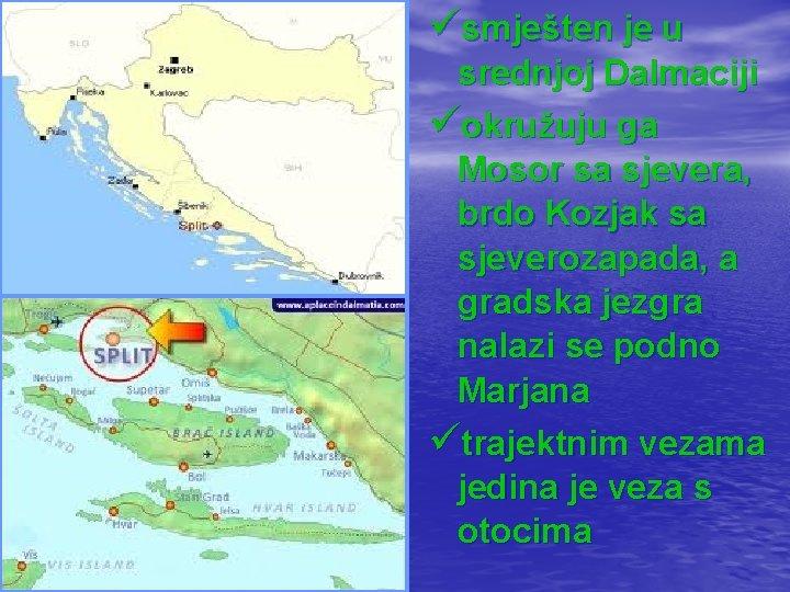 üsmješten je u srednjoj Dalmaciji üokružuju ga Mosor sa sjevera, brdo Kozjak sa sjeverozapada,
