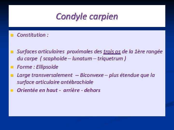 Condyle carpien n Constitution : n Surfaces articulaires proximales des trois os de la