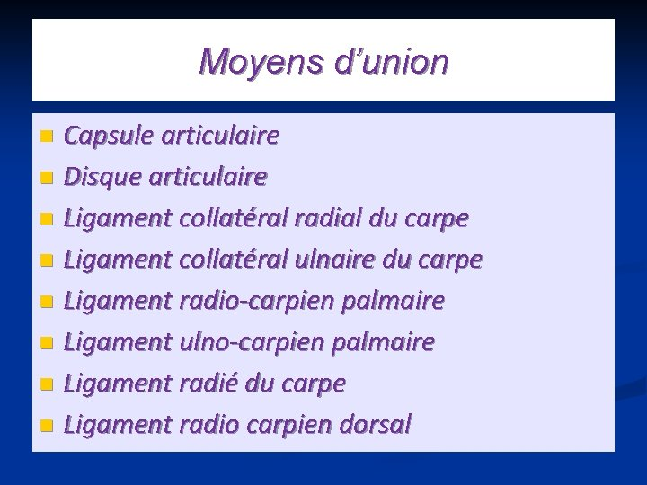 Moyens d'union Capsule articulaire n Disque articulaire n Ligament collatéral radial du carpe n