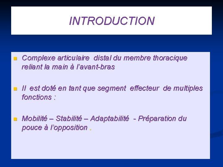 INTRODUCTION n Complexe articulaire distal du membre thoracique reliant la main à l'avant-bras n