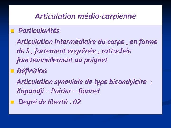 Articulation médio-carpienne Particularités Articulation intermédiaire du carpe , en forme de S , fortement
