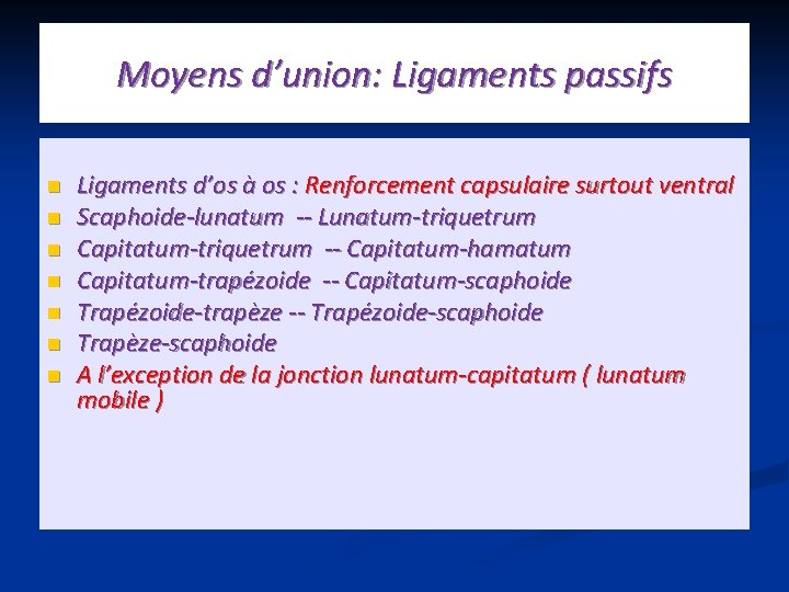 Moyens d'union: Ligaments passifs n n n n Ligaments d'os à os : Renforcement