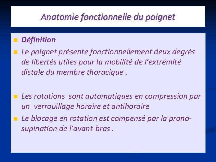Anatomie fonctionnelle du poignet n n Définition Le poignet présente fonctionnellement deux degrés de