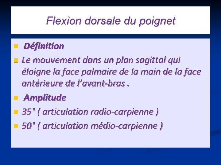 Flexion dorsale du poignet Définition n Le mouvement dans un plan sagittal qui éloigne