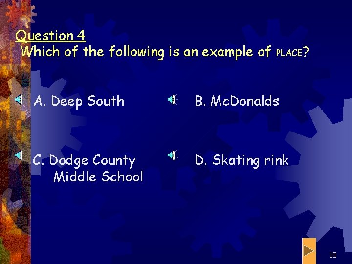 Question 4 Which of the following is an example of PLACE? A. Deep South