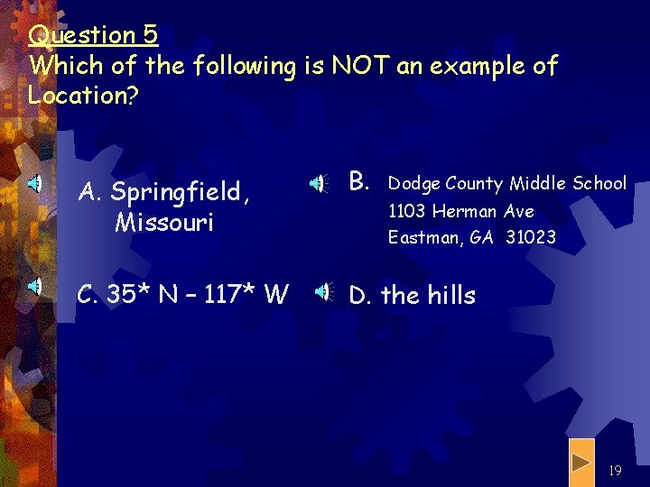 Question 5 Which of the following is NOT an example of Location? A. Springfield,