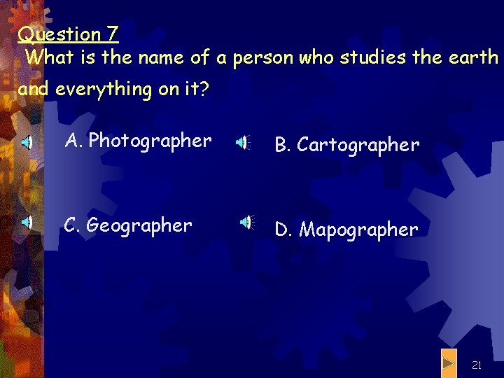Question 7 What is the name of a person who studies the earth and